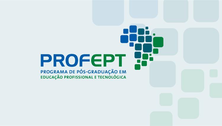 Programa de Pós-Graduação em Educação Profissional e Tecnológica - ProfEPT